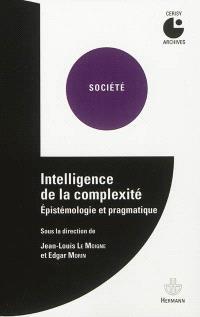 Intelligence de la complexité : épistémologie et pragmatique