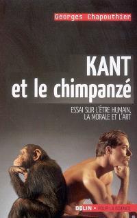 Kant et le chimpanzé : essai sur l'être humain, la morale et l'art