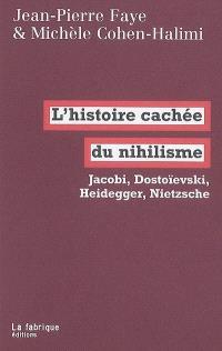 L'histoire cachée du nihilisme : Jacobi, Dostoïevski, Heidegger, Nietzsche
