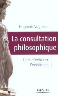 La consultation philosophique : l'art d'éclairer l'existence