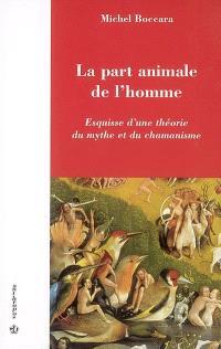 La part animale de l'homme : esquisse d'une théorie du mythe et du chamanisme