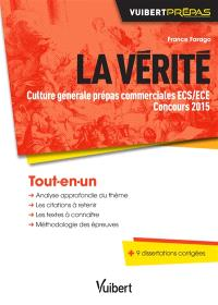 La vérité : épreuve de culture générale prépas commerciales ECS-ECE : concours 2015
