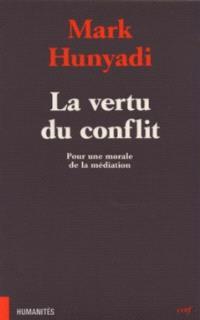 La vertu du conflit : pour une morale de la médiation