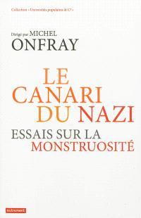 Le canari du nazi : essais sur la monstruosité