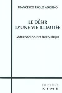 Le désir d'une vie illimitée : anthropologie et biopolitique
