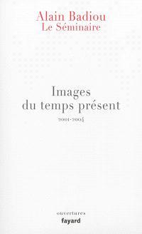 Le séminaire. Volume 3, Images du temps présent : 2001-2004