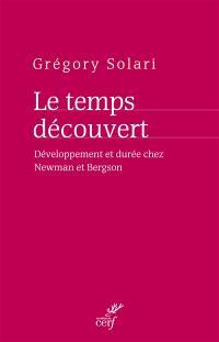 Le temps découvert : développement et durée chez Newman et Bergson