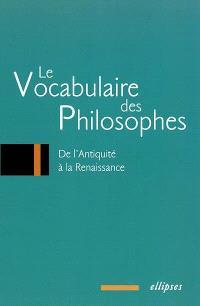 Le vocabulaire des philosophes. Volume 1, De l'Antiquité à la Renaissance