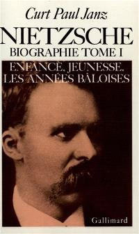 Nietzsche : biographie. Volume 1, Enfance, jeunesse, les années bâloises