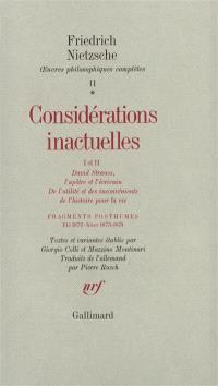 Oeuvres philosophiques complètes, Considérations inactuelles I et II; Fragments posthumes