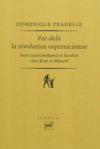 Par-delà la révolution copernicienne : sujet transcendantal et facultés chez Kant et Husserl