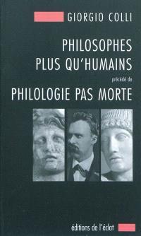 Philosophes plus qu'humains; Précédé de Philologie pas morte