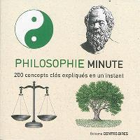 Philosophie minute : 200 concepts clés expliqués en un instant