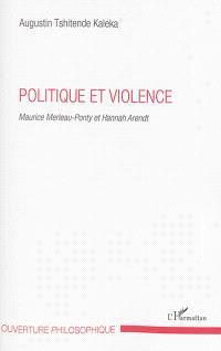 Politique et violence : Maurice Merleau-Ponty et Hannah Arendt