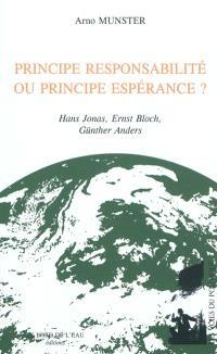 Principe responsabilité ou principe espérance ? : Hans Jonas, Ernst Bloch, Günther Anders