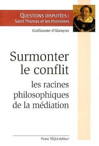 Surmonter le conflit : racines philosophiques de la médiation