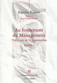 Théologie de l'organisation. Volume 1, Au fondement du management