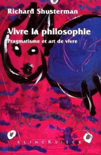 Vivre la philosophie : pragmatisme et art de vivre