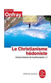 Contre-histoire de la philosophie. Volume 2, Le christianisme hédoniste