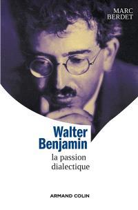 Walter Benjamin : la passion dialectique