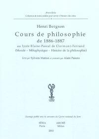 Cours de philosophie de 1886-1887 au lycée Blaise-Pascal de Clermont-Ferrand : morale-métaphysique-histoire de la philosophie