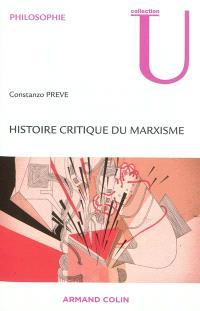 Histoire critique du marxisme : de la naissance de Marx à la dissolution du communisme historique du XXe siècle