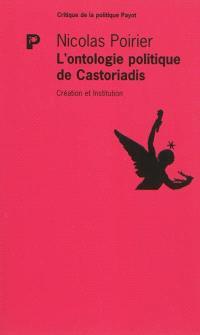L'ontologie politique de Castoriadis : création et institution