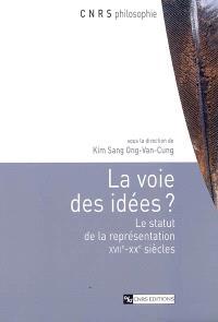 La voie des idées ? : le statut de la représentation, XVIIe-XXe siècles