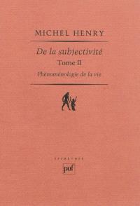 Phénoménologie de la vie. Volume 2, De la subjectivité