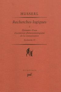 Recherches logiques. Volume 3, Eléments d'une élucidation phénoménologique de la connaissance : recherche VI