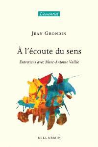 À l'écoute du sens  : entretiens avec Marc-Antoine Vallée