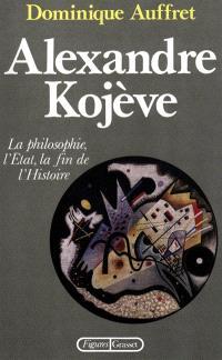 Alexandre Kojève : la philosophie, l'Etat, la fin de l'histoire