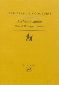 Archéo-logique : Husserl, Heidegger, Patocka
