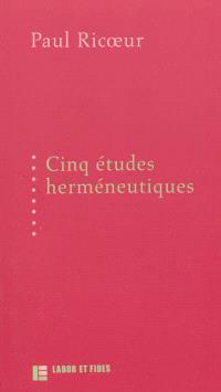 Cinq études herméneutiques : textes publiés aux Editions Labor et Fides entre 1975 et 1991