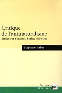 Critique de l'antinaturalisme : études sur Foucault, Butler, Habermas