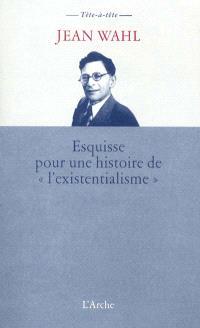 Esquisse pour une histoire de l'existentialisme
