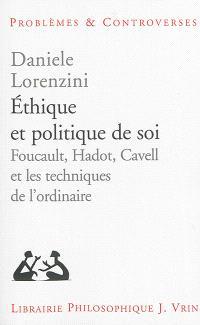 Ethique et politique de soi : Foucault, Hadot, Cavell et les techniques de l'ordinaire