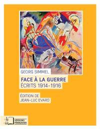 Face à la guerre : écrits 1914-1916