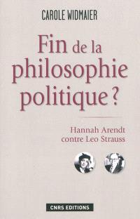 Fin de la philosophie politique ? : Hannah Arendt contre Leo Strauss