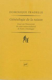 Généalogie de la raison : essai sur l'historicité du sujet transcendantal de Kant à Heidegger