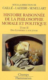 Histoire raisonnée de la philosophie morale et politique : le bonheur et l'utile. Volume 2, Des Lumières à nos jours