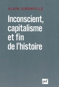 Inconscient, capitalisme et fin de l'histoire