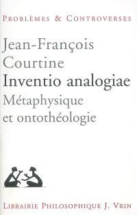 Inventio analogiae : métaphysique et ontothéologie
