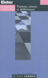 Jon Elster : passions, raisons et délibération