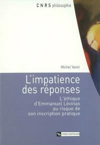 L'impatience des réponses : l'éthique d'Emmanuel Levinas au risque de son inscription pratique