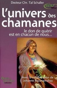 L'univers des chamanes : le don de guérir est en chacun de nous...