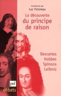 La découverte du principe de raison : Descartes, Hobbes, Spinoza, Leibniz