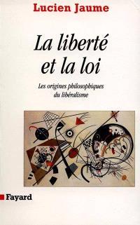 La liberté et la loi : les origines philosophiques du libéralisme