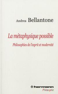 La métaphysique possible : philosophies de l'esprit et modernité