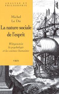 La nature sociale de l'esprit : Wittgenstein, la psychologie et les sciences humaines